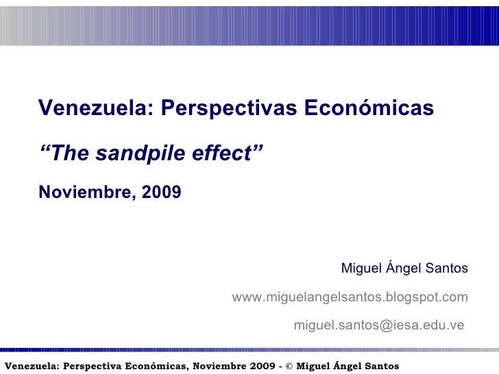 """Venezuela: Perspectivas Económicas """" The sandpile effect"""" Noviembre, 2009 Miguel Ángel Santos www.miguelangelsantos.blogsp..."""