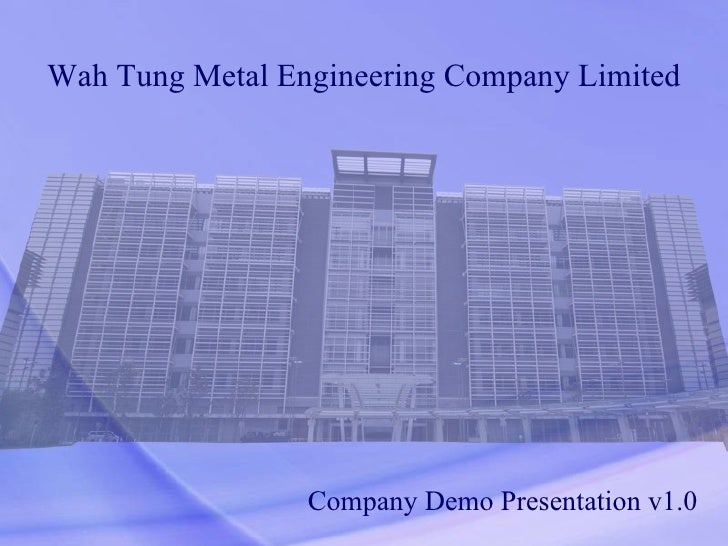 Wah Tung Metal Engineering Company Limited Company Demo Presentation v1.0
