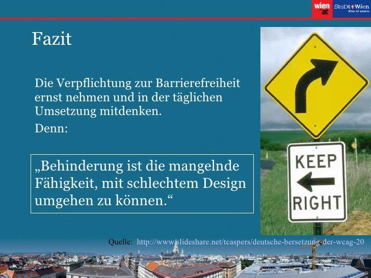 Fazit <ul><li>Die Verpflichtung zur Barrierefreiheit ernst nehmen und in der täglichen Umsetzung mitdenken. </li></ul><ul>...