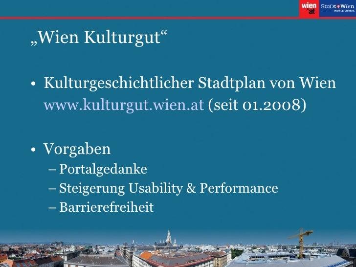 """"""" Wien Kulturgut"""" <ul><li>Kulturgeschichtlicher Stadtplan von Wien </li></ul><ul><li>www.kulturgut. wien .at  (seit 01.200..."""