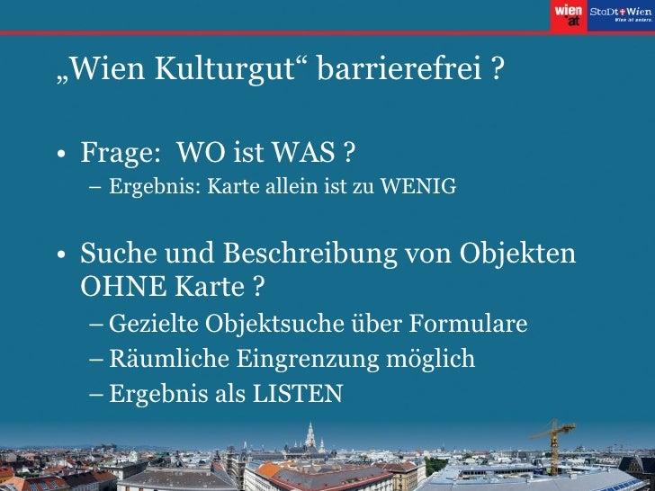 """"""" Wien Kulturgut"""" barrierefrei ? <ul><li>Frage:  WO ist WAS ? </li></ul><ul><ul><li>Ergebnis: Karte allein ist zu WENIG </..."""