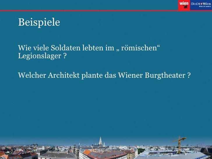 """Beispiele <ul><li>Wie viele Soldaten lebten im """" römischen"""" Legionslager ? </li></ul><ul><li>Welcher Architekt plante das ..."""