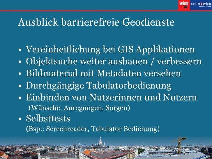 Ausblick barrierefreie Geodienste <ul><li>Vereinheitlichung bei GIS Applikationen </li></ul><ul><li>Objektsuche weiter aus...