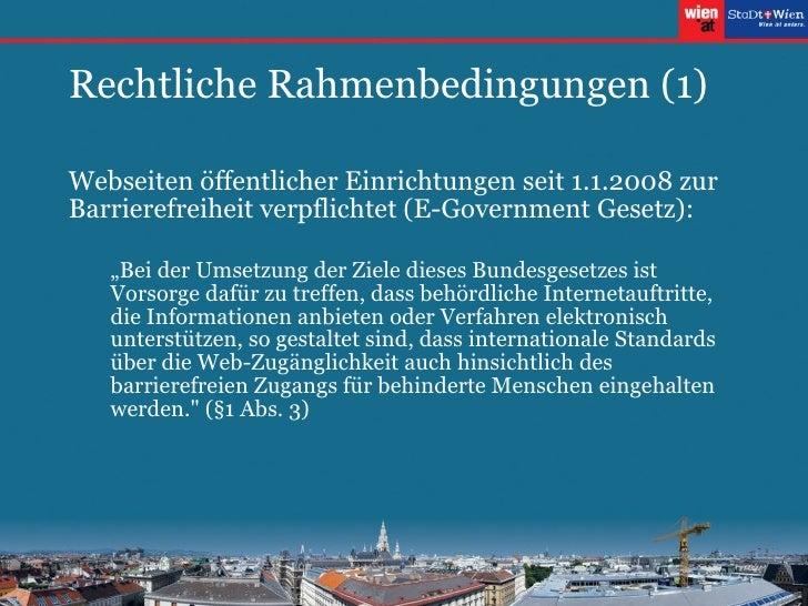Rechtliche Rahmenbedingungen (1) <ul><li>Webseiten öffentlicher Einrichtungen seit 1.1.2008 zur Barrierefreiheit verpflich...