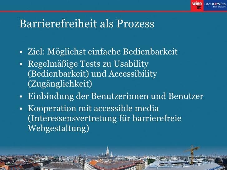 Barrierefreiheit als Prozess <ul><li>Ziel: Möglichst einfache Bedienbarkeit </li></ul><ul><li>Regelmäßige Tests zu Usabili...