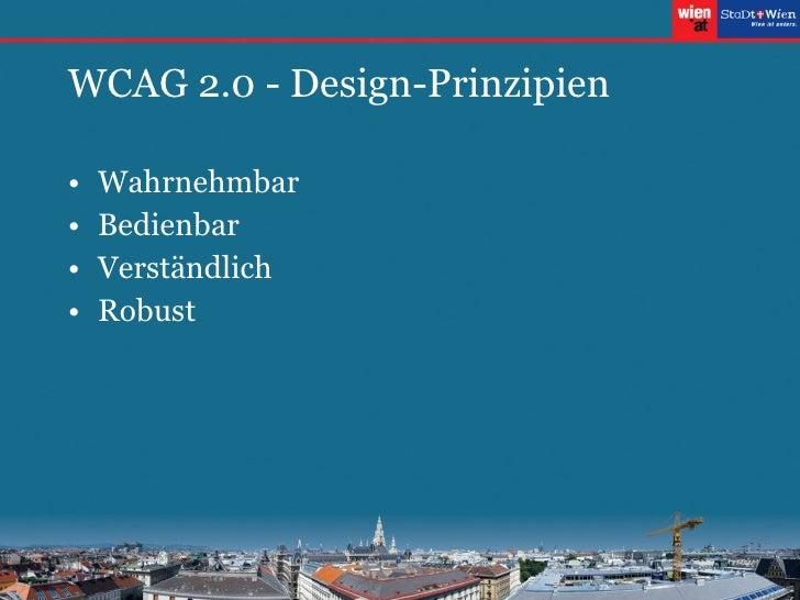 WCAG 2.0 - Design-Prinzipien <ul><li>Wahrnehmbar </li></ul><ul><li>Bedienbar </li></ul><ul><li>Verständlich </li></ul><ul>...