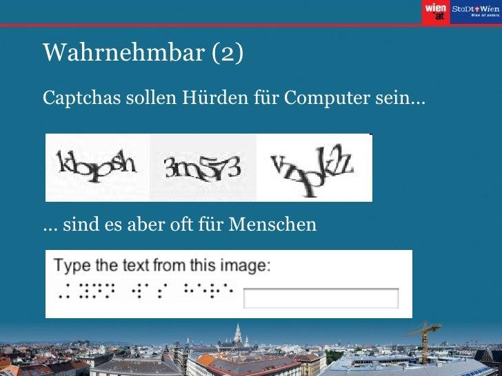 Wahrnehmbar (2) <ul><li>Captchas sollen Hürden für Computer sein... </li></ul>... sind es aber oft für Menschen