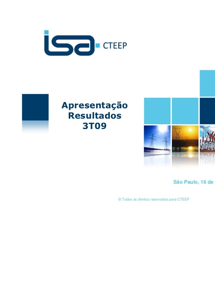Apresentação Resultados    3T09                                         São Paulo, 16 de novembro de 2009          © Todos...