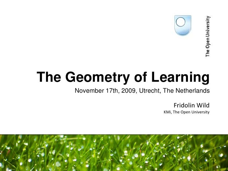 The Geometry of Learning<br />November 17th, 2009, Utrecht, The Netherlands<br />Fridolin WildKMi, The Open University<br />