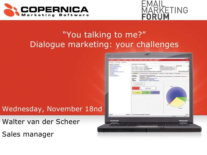 """Wednesday, November 18nd Walter van der Scheer Sales manager """" You talking to me?"""" Dialogue marketing: your challenges"""