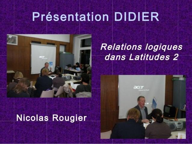 Présentation DIDIER Relations logiques dans Latitudes 2 Nicolas Rougier