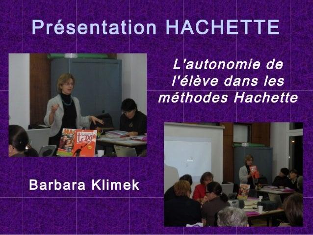 Présentation HACHETTE L'autonomie de l'élève dans les méthodes Hachette Barbara Klimek