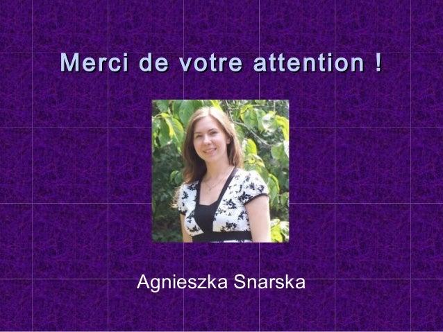 Merci de votre attention !Merci de votre attention ! Agnieszka Snarska