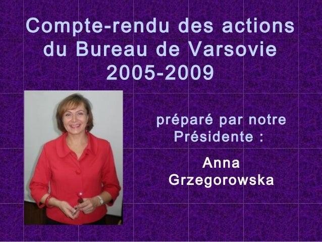 Compte-rendu des actions du Bureau de Varsovie 2005-2009 préparé par notre Présidente : Anna Grzegorowska