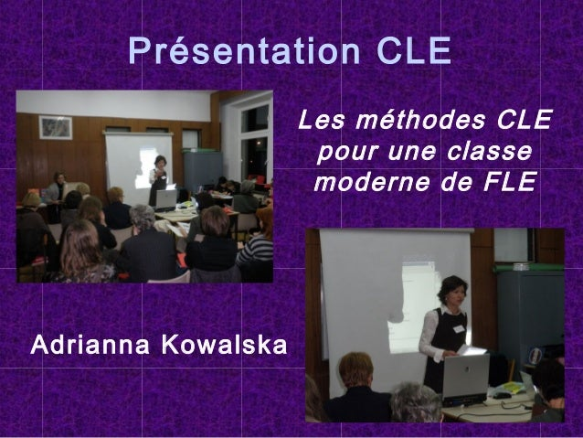 Présentation CLE Les méthodes CLE pour une classe moderne deFLE Adrianna Kowalska