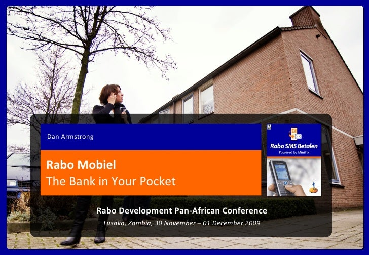 Rabo Mobiel The Bank in Your Pocket Dan Armstrong Rabo Development Pan-African Conference Lusaka, Zambia, 30 November – 01...