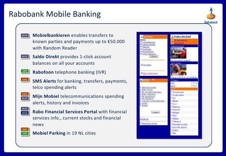 Rabobank Mobile Banking <ul><li>Mobielbankieren  enables transfers to known parties and payments up to €50.000 with Random...