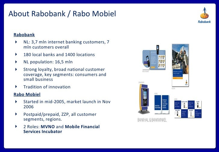 About Rabobank / Rabo Mobiel <ul><li>Rabobank </li></ul><ul><li>NL: 3,7 mln internet banking customers, 7 mln customers ov...