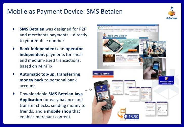 Mobile as Payment Device: SMS Betalen <ul><li>SMS Betalen   was   designed   for P2P and merchants payments – directly to ...