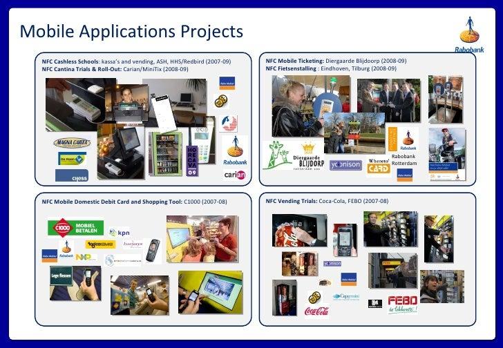 Mobile Applications Projects NFC Mobile Ticketing:  Diergaarde Blijdoorp (2008-09) NFC Fietsenstalling  : Eindhoven, Tilbu...