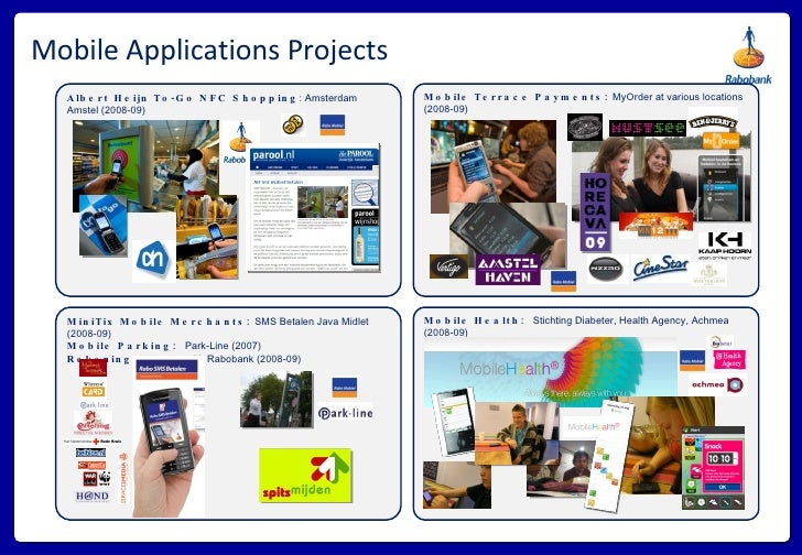 Mobile Applications Projects Mobile Health:  Stichting Diabeter, Health Agency, Achmea (2008-09) Mobile Terrace Payments: ...