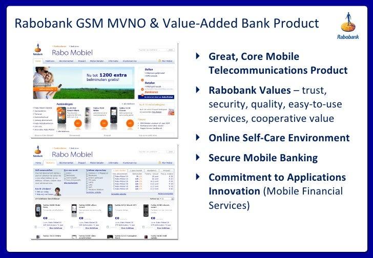Rabobank GSM MVNO & Value-Added Bank Product <ul><li>Great, Core Mobile Telecommunications Product </li></ul><ul><li>Rabob...