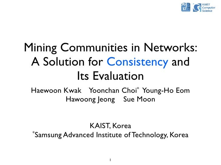 Mining Communities in Networks:  A Solution for Consistency and           Its Evaluation  Haewoon Kwak Yoonchan Choi* Youn...