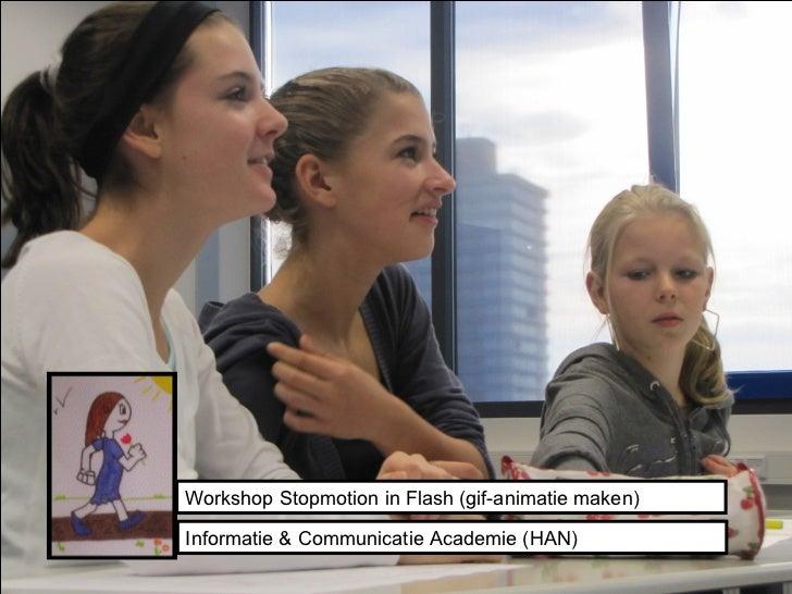 Workshop Stopmotion in Flash (gif-animatie maken) Informatie & Communicatie Academie (HAN)