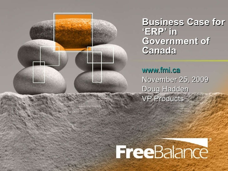 Business Case for 'ERP' in Government of Canada www.fmi.ca November 25, 2009 Doug Hadden VP Products