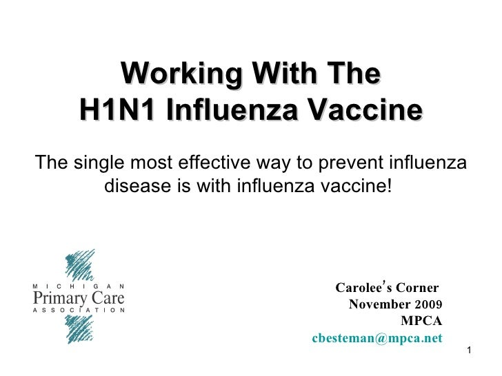 Working With The H1N1 Influenza Vaccine The single most effective way to prevent influenza disease is with influenza vacci...