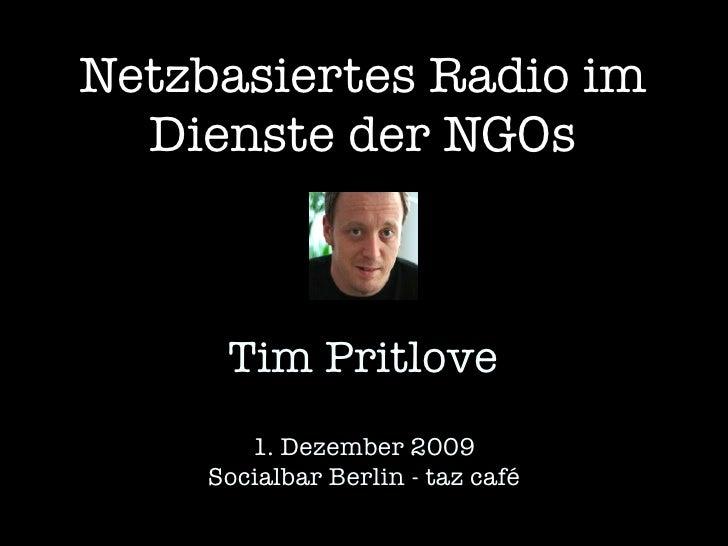 Netzbasiertes Radio im   Dienste der NGOs         Tim Pritlove        1. Dezember 2009     Socialbar Berlin - taz café
