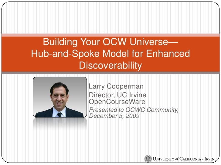Building Your OCW Universe—                                Hub-and-Spoke Model for Enhanced Discoverability<br />Larry Coo...
