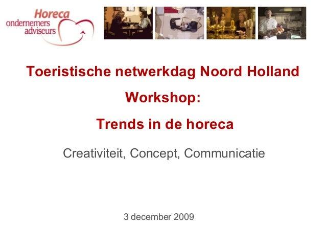 Creativiteit, Concept, Communicatie Toeristische netwerkdag Noord Holland Workshop: Trends in de horeca 3 december 2009