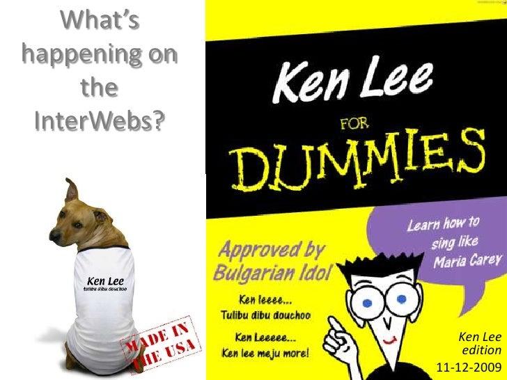 What's happening on the InterWebs?<br />Ken Lee edition<br />11-12-2009<br />