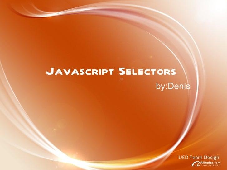 Javascript Selectors by:Denis UED Team Design