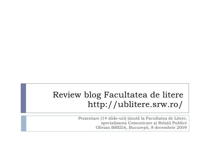 Review blog Facultatea de litere http://ublitere.srw.ro/ Prezentare  (1 4  slide-uri)   ţinută la Facultatea de Litere, sp...