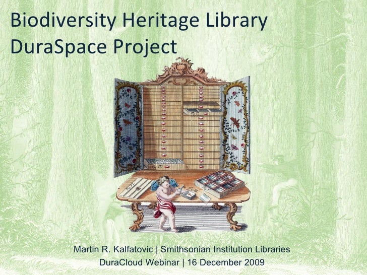 Biodiversity Heritage Library DuraSpace Project            Martin R. Kalfatovic | Smithsonian Institution Libraries       ...