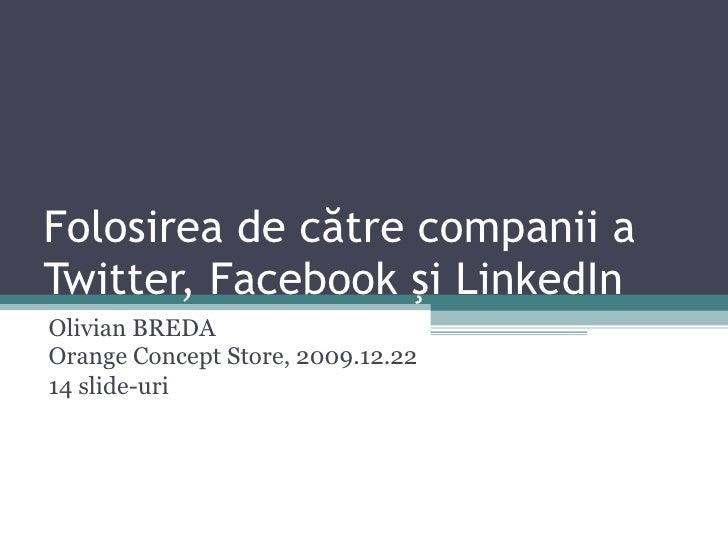Folosirea de c ă tre companii a Twitter, Facebook  ş i LinkedIn Olivian BREDA Orange Concept Store, 2009.12. 22 14 slide-uri