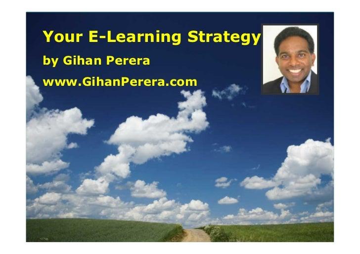 Your E-Learning Strategy by Gihan Perera www.GihanPerera.com
