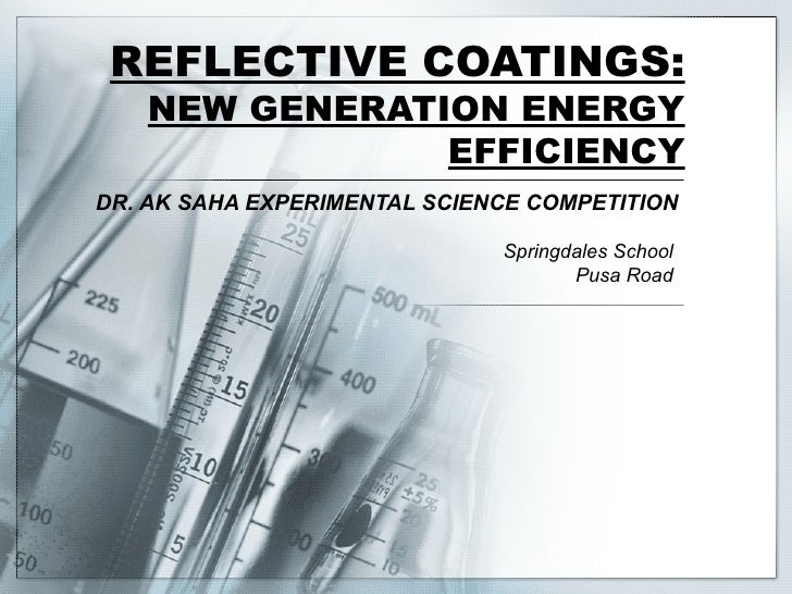 REFLECTIVE COATINGS:   NEW GENERATION ENERGY               EFFICIENCYDR. AK SAHA EXPERIMENTAL SCIENCE COMPETITION         ...