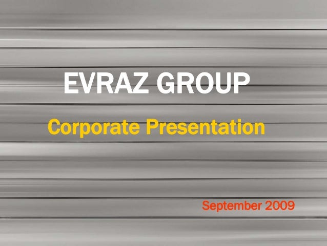 EVRAZ GROUPCorporate Presentation               September 2009