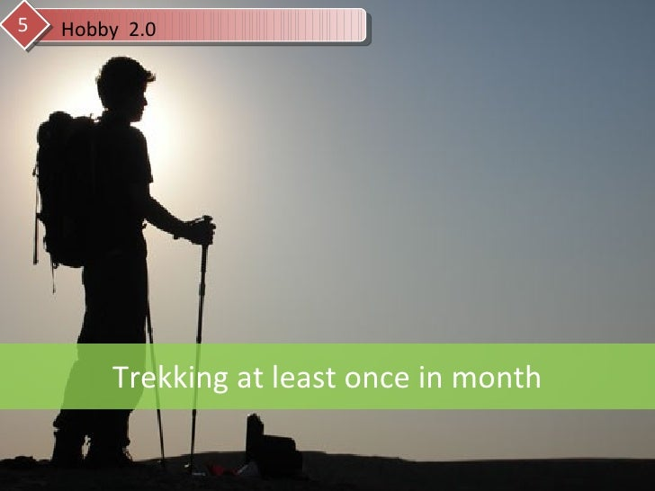 Trekking at least once in month Hobby  2.0 5