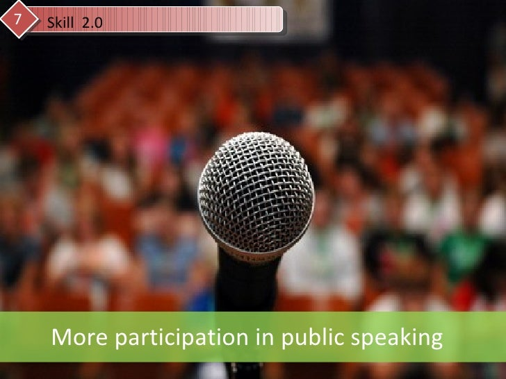Skill  2.0 7 More participation in public speaking