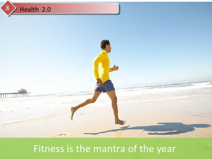 Health  2.0 8 Fitness is the mantra of the year