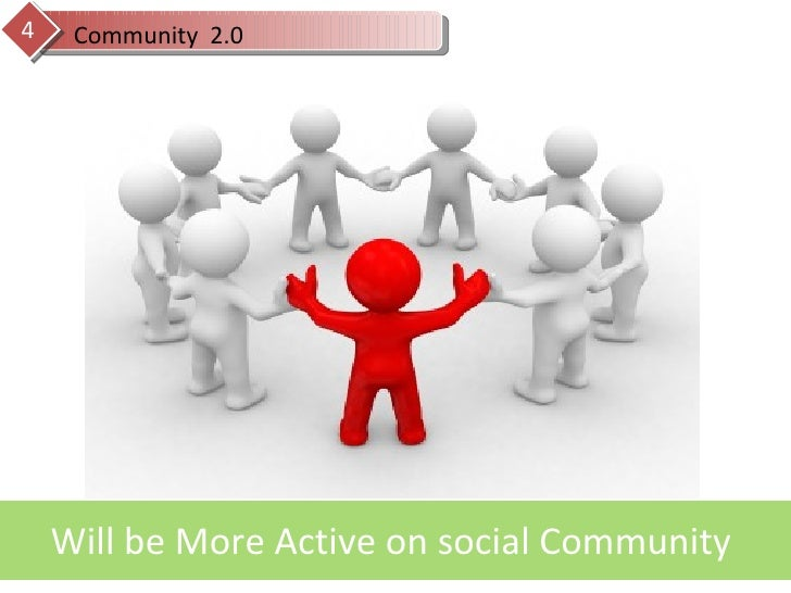 Community  2.0 4 Will be More Active on social Community