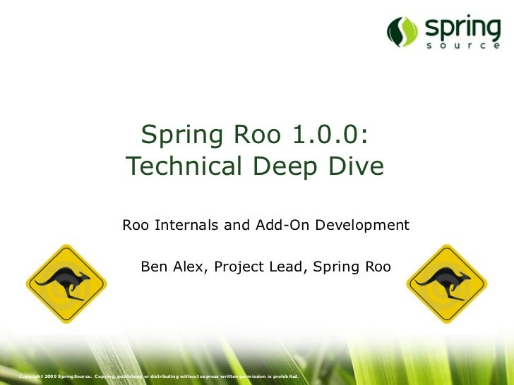 Spring Roo 1.0.0:                                            Technical Deep Dive                                          ...