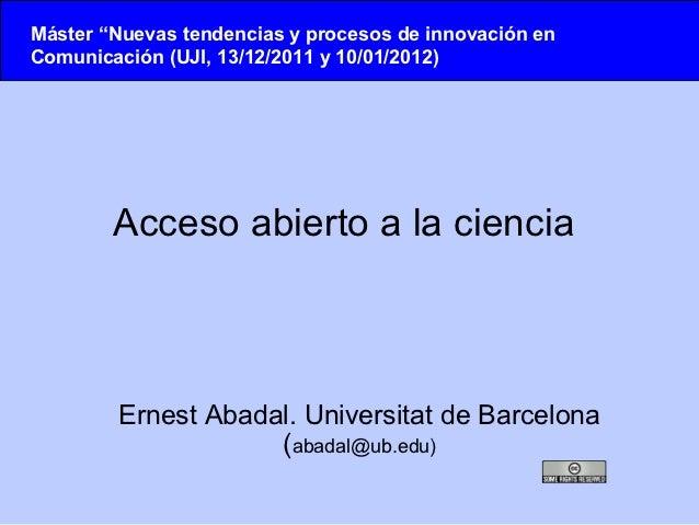 """Máster """"Nuevas tendencias y procesos de innovación enComunicación (UJI, 13/12/2011 y 10/01/2012)        Acceso abierto a l..."""