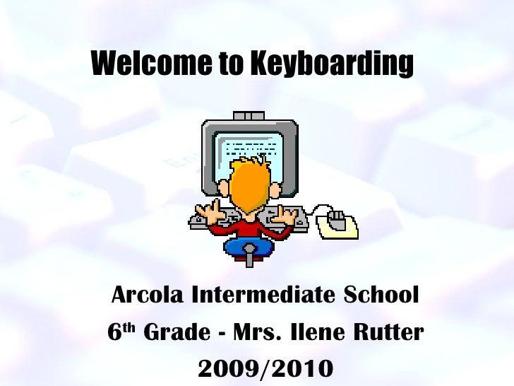 Welcome to Keyboarding   Arcola Intermediate School 6 th  Grade - Mrs. Ilene Rutter 2009/2010