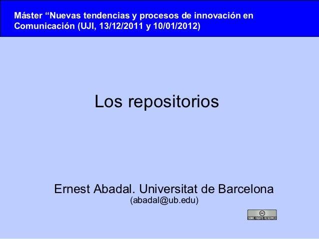 """Máster """"Nuevas tendencias y procesos de innovación enComunicación (UJI, 13/12/2011 y 10/01/2012)                 Los repos..."""