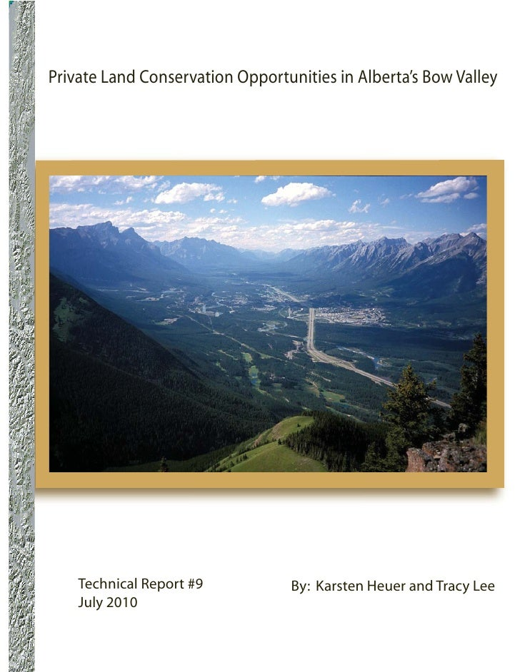 Private Land Conservation Opportunities in Alberta's Bow Valley    Technical Report #9           By: Karsten Heuer and Tra...